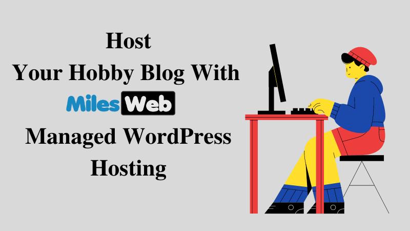 Host Your Hobby Blog With MilesWeb Managed WordPress Hosting